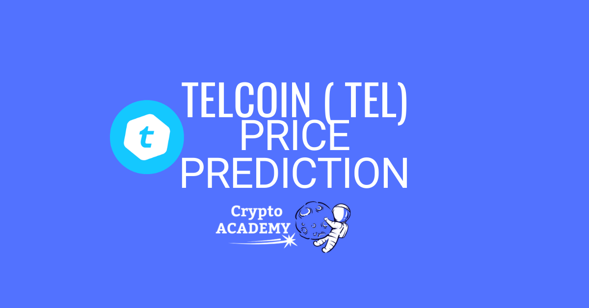 Telcoin (TEL) Price Prediction 2021 and Beyond - Is TEL a Good Investment