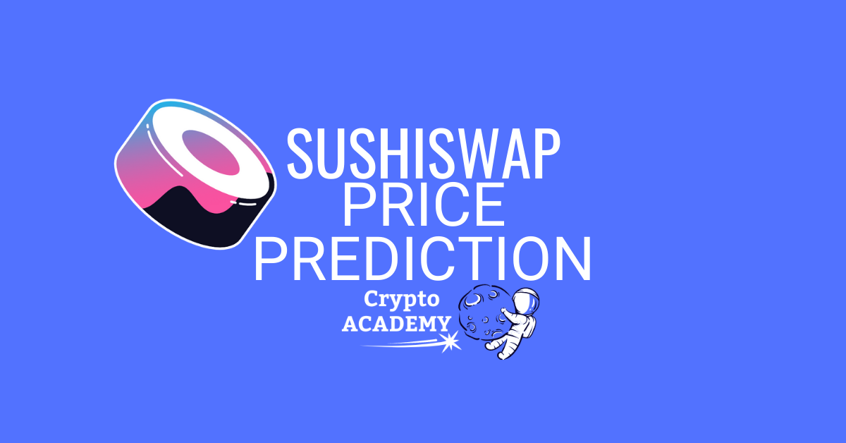 SushiSwap (SUSHI) Price Prediction 2021 and Beyond – Is SUSHI a Good Investment?