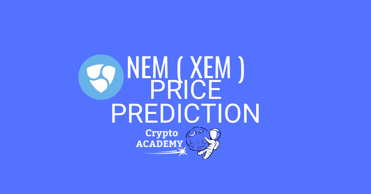 NEM (XEM) Price Prediction 2021 and Beyond - Is XEM a Good Investment?